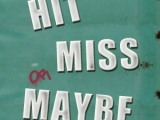 Hit, Miss andMaybe…