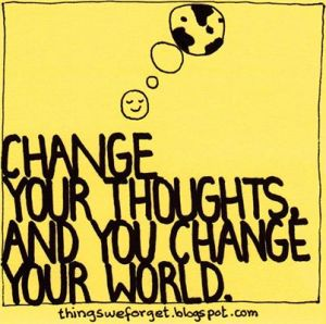 Change your thoughts,
