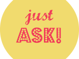 Just ask!