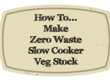 Slow Cooker Veg Stock-an update (or How to Make Zero Waste Slow Cooker Veg Stock!)